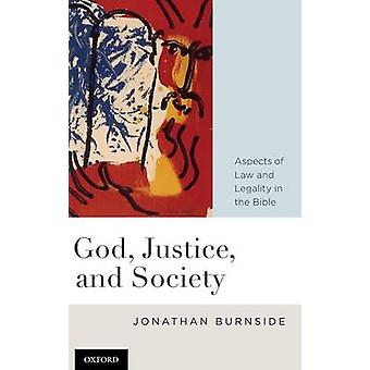 God Justice and Society Aspects of Law and Legality in the Bible by Burnside & Jonathan