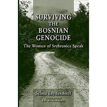 Surviving the Bosnian Genocide The Women of Srebrenica Speak by Leydesdorff & Selma
