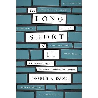 The Long and the Short of It A Practical Guide to European Versification Systems by Dane & Joseph A.