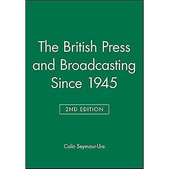 The British Press and Broadcasting Since 1945 by SeymourUre & Colin