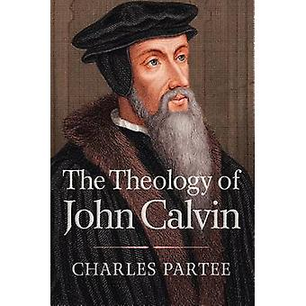 The Theology of John Calvin by PARTEE & CHARLES