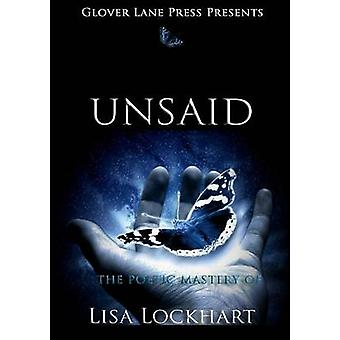 Unsaid The Poetic Mastery of by Lockhart & Lisa
