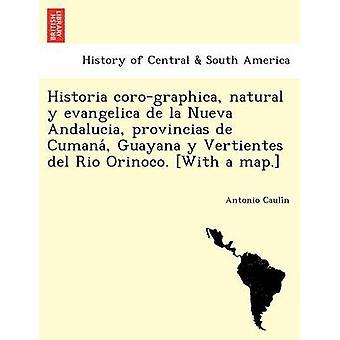 Historia corographica natural y evangelica de la Nueva Andalucia provincias de Cumana Guayana y Vertientes del Rio Orinoco. With a map. by Caulin & Antonio