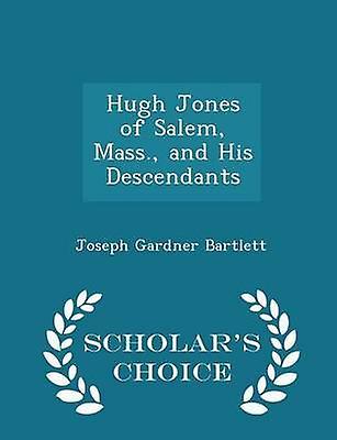 Hugh Jones of Salem Mass. and His Descendants  Scholars Choice Edition by Bartlett & Joseph Gardner