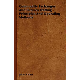 Commodity Exchanges and Futures Trading  Principles and Operating Methods by Baer & Julius B.