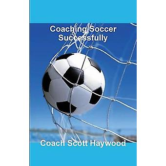 Coaching Soccer Successfully by Haywood & Coach Scott