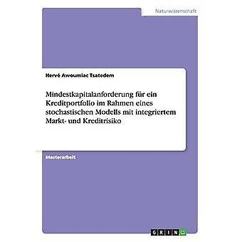 Mindestkapitalanforderung fr ein Kreditportfolio im Rahmen eines stochastischen modeller mit integriertem Markt und Kreditrisiko av Tsatedem & Herv Awoumlac