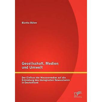 Gesellschaft Medien und Umwelt Der Einfluss der Massenmedien auf die Entstehung des kologischen Bewusstseins in Deutschland by Blow & Bianka