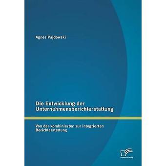 Sterben Sie Entwicklung der Unternehmensberichterstattung Von der Kombinierten Zur Integrierten Berichterstattung von Pajdowski & Agnes