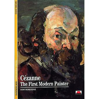 Cezanne - The First Modern Painter by Michel Hoog - Rosemary Stonehewe