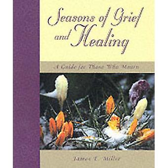 Seasons of Grief and Healing - Guide for Those Who Mourn by James E. M