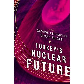 Turkey's Nuclear Future by Sinan Ulgen - George Perkovich - 978087003