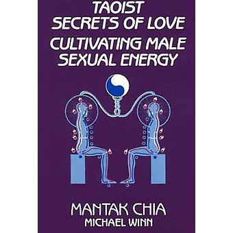 Taoist Secrets of Love - Cultivating Male Sexual Energy by Mantak Chia