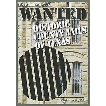 Wanted - Historic County Jails of Texas by Edward A. Blackburn - 97815