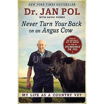 Never Turn Your Back on an Angus Cow - My Life as a Country Vet by Dav