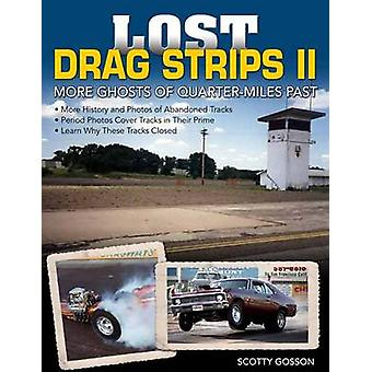 Lost Drag Strips II - More Ghosts of Quarter-Miles Past by Scotty Goss