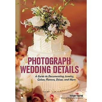 Photograph Wedding Details - A Guide to Documenting Jewelry - Cakes -
