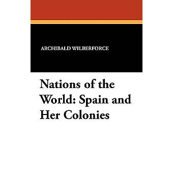 Nations of the World Spain and Her Colonies by Wilberforce & Archibald