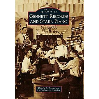 Gennett Records and Starr Piano by Charlie B Dahan - Linda Gennett Ir