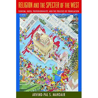 Religion and the Specter of the West by ArvindPal S Mandair