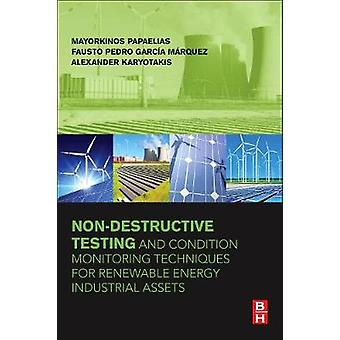 NonDestructive Testing and Condition Monitoring Techniques for Renewable Energy Industrial Assets by Papaelias & Mayorkinos
