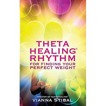 Thetahealing(R) Rhythm for Finding Your Perfect Weight by Vianna Stib