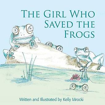 The Girl Who Saved the Frogs by Mrocki & Kelly