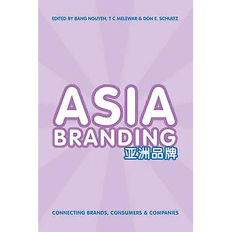 Asia Branding  Connecting Brands Consumers and Companies by Nguyen & Bang