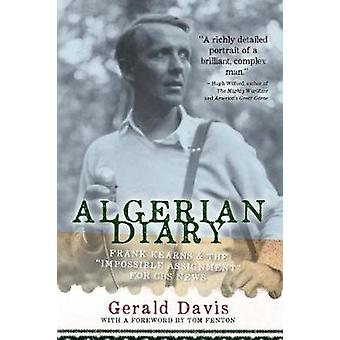 Algerian Diary Frank Kearns and the Impossible Assignment for CBS News by Davis & Gerald