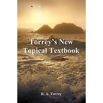 Torreys New Topical Textbook by Torrey & R. A.