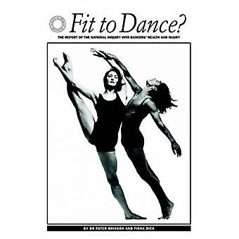 Fit to Dance The Report of the National Inquiry Into Dancers Health and Injury by Brinson & Peter