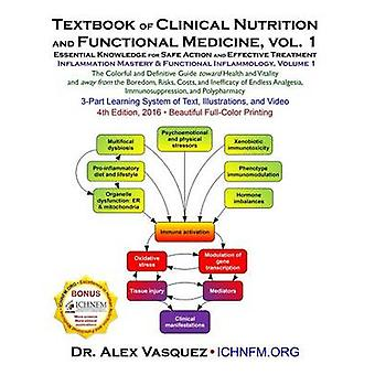 Textbook of Clinical Nutrition and Functional Medicine vol. 1 Essential Knowledge for Safe Action and Effective Treatment by Vasquez & Alex
