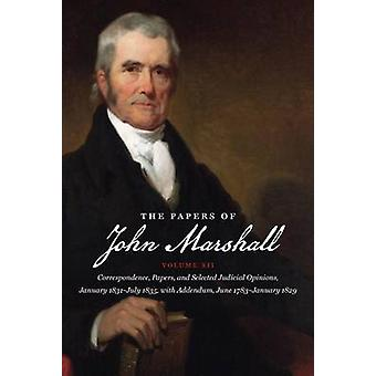 The Papers of John Marshall Vol XII Correspondence Papers and Selected Judicial Opinions January 1831July 1835 with Addendum June 1783January 1829 by Hobson & Charles F.