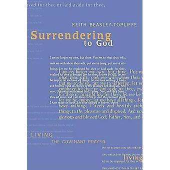 Surrendering to God by Topliffe & Keith Beasley