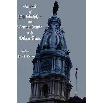 Annals of Philadelphia and Pennsylvania in the Olden time  Volume 2 by Watson & John
