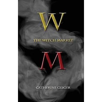 The Witch Market by Geiger & Catherine