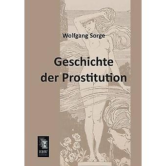 Geschichte Der Prostitution by Sorge & Wolfgang