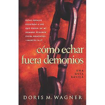 Como Echar Fuera Demonios by Wagner & Doris