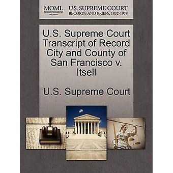 U.S. Supreme Court Transcript of Record City and County of San Francisco v. Itsell by U.S. Supreme Court