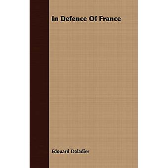 In Defence Of France by Daladier & Edouard