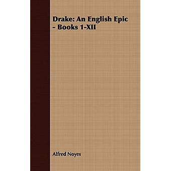 Drake An English Epic  Books 1XII by Noyes & Alfred