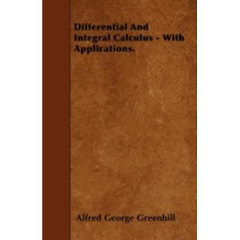 Differential And Integral Calculus  With Applications. by Greenhill & Alfred George
