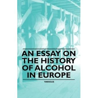 An Essay on the History of Alcohol in Europe by Emerson & Edward Randolph