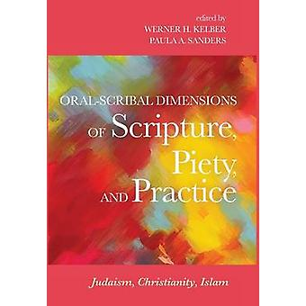 OralScribal Dimensions of Scripture Piety and Practice by Kelber & Werner H.