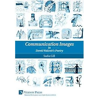 Communication Images in Derek Walcotts Poetry by Gill & Sadia