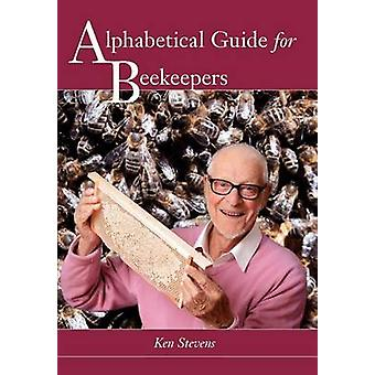 Alphabetical Guide for Beekeepers by Stevens & Ken
