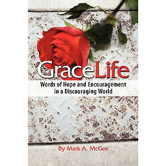 Gracelife Words of Encouragement in a Discouraging World by McGee & Mark A.