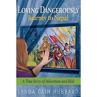 Loving Dangerously Journey to Nepal. True Story of Adventure and Risk by Hubbard & Lynda Cain