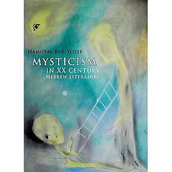 Mysticism in TwentiethCentury Hebrew Literature by BarYosef & Hamutal