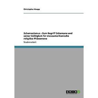Schamanismus  Zum Begriff Schamane und seiner Gltigkeit fr mesoamerikanische religise Phnomene by Knapp & Christopher